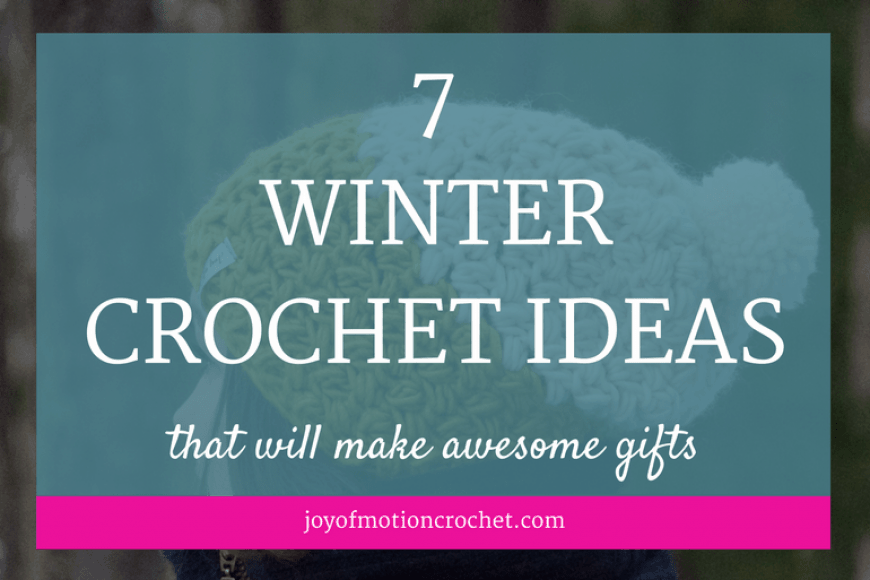 7 Winter Crochet Ideas That Will Make Awesome Gifts