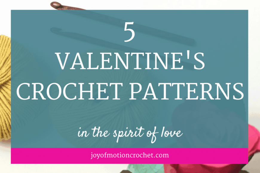 5 Valentine's Crochet Patterns in the Spirit of Love