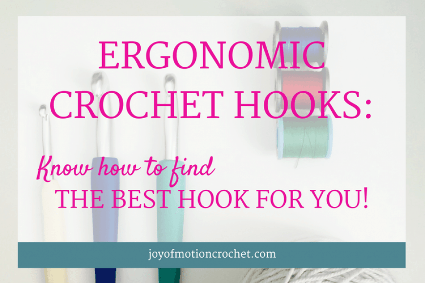 Ergonomic Crochet Hooks: Know How To Find The Best Hook For You!