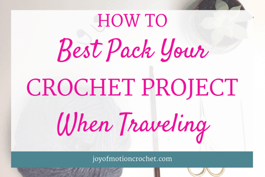 HOW TO Best Pack Your Crochet Projects When Traveling
