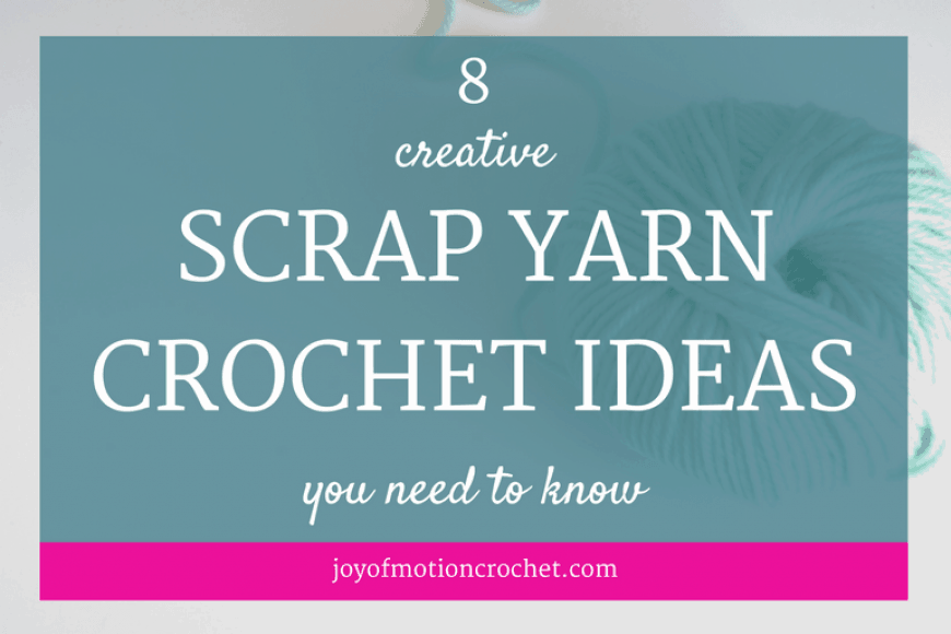 8 Creative Scrap Yarn Crochet Ideas You Need To Know
