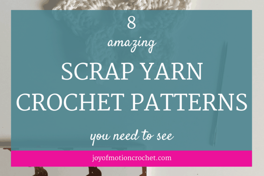 8 Amazing Scrap Yarn Crochet Patterns You Need to See