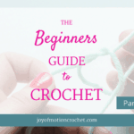 The Beginners Guide to Crochet – part 4