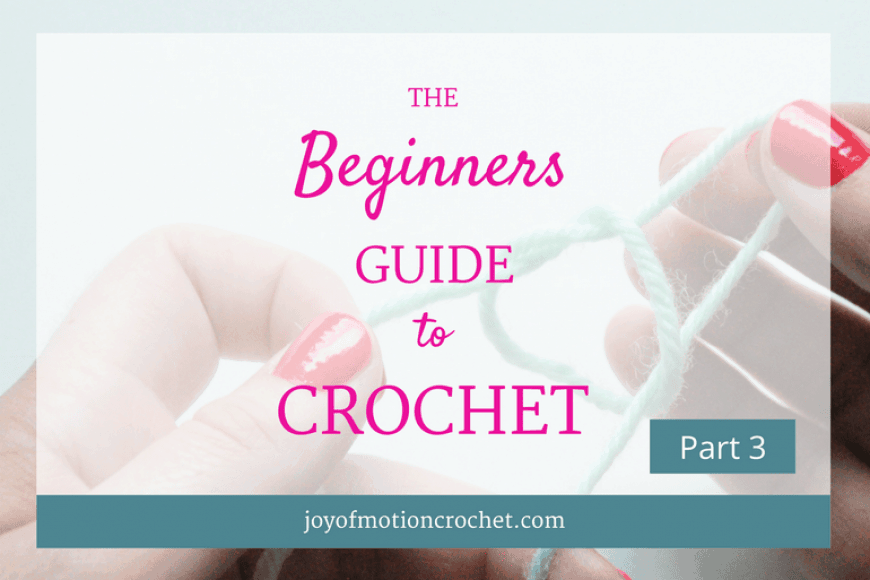 The Beginners Guide to Crochet – Part 3