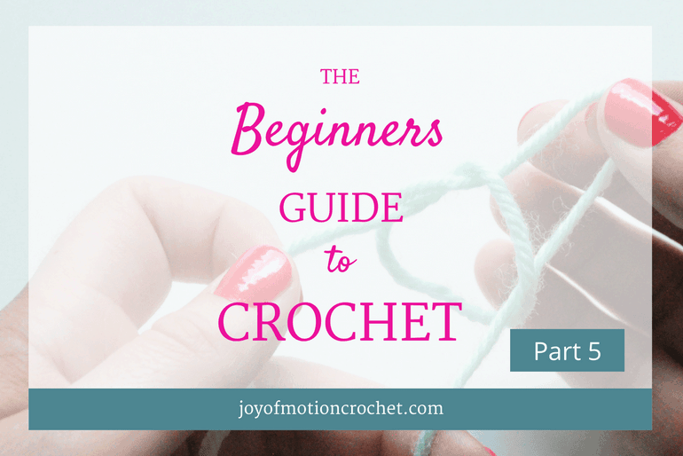 The Beginners Guide to Crochet – Part 5