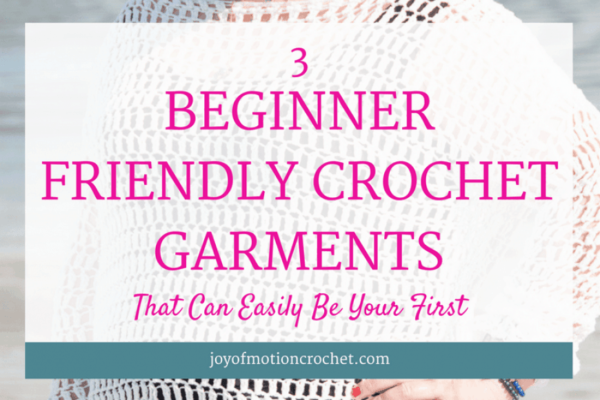 3 Beginner Friendly Crochet Garments That Can Easily Be Your First