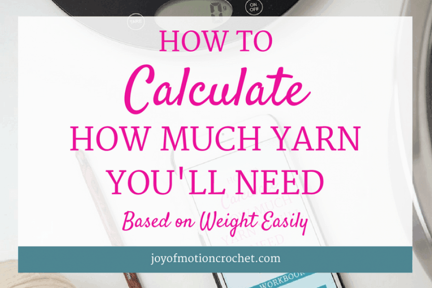 How to Calculate How Much Yarn You'll Need Based on Weight Easily