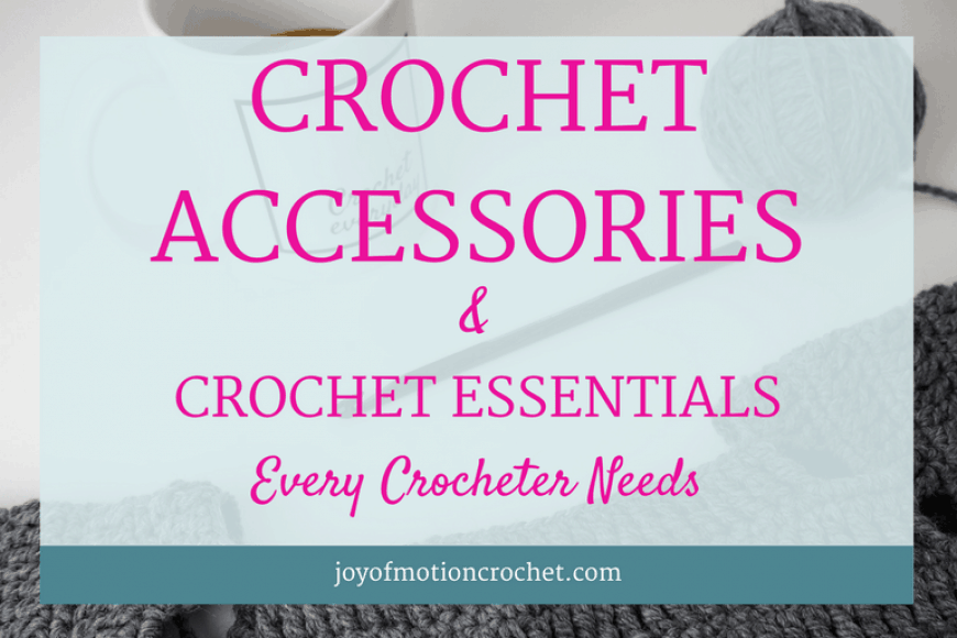 Crochet Accessories & Crochet Essentials Every Crocheter Needs