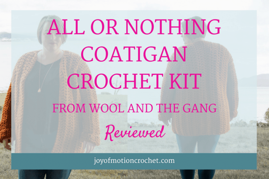 All Or Nothing Coatigan Crochet Kit from Wool And The Gang Reviewed