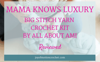 Mama Knows Luxury – Big Stitch Yarn Crochet Kit by All About Ami – Reviewed