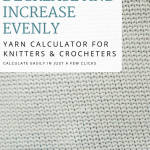 decrease and increase evenly for crochet and knitting, picture collage for pinterest on a free yarn calculator and crochet and knitting tutorial
